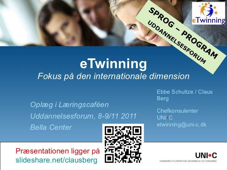 Oplæg i Læringscaféen Uddannelsesforum, 8-9/11 2011 Bella Center eTwinning Fokus på den internationale dimension Ebbe Schu...