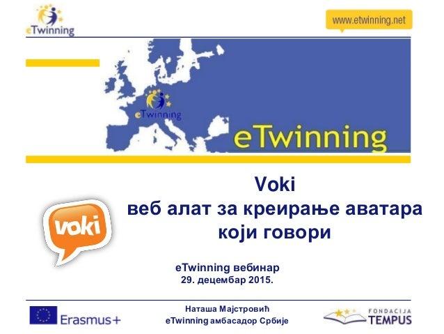 Voki веб алат за креирање аватара који говори eТwinning вебинар 29. децембар 2015. Наташа Мајстровић eTwinning амбасадор С...