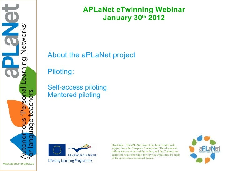 APLaNet eTwinning Webinar                January 30th 2012About the aPLaNet projectPiloting:Self-access pilotingMentored p...