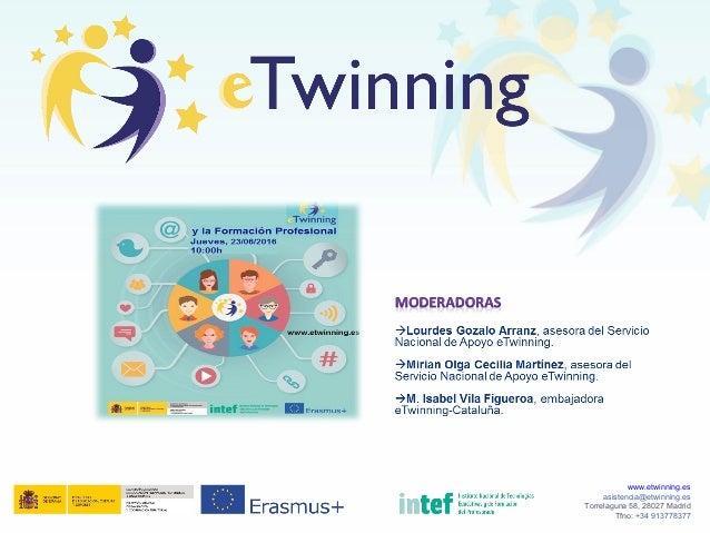 www.etwinning.es asistencia@etwinning.es Torrelaguna 58, 28027 Madrid Tfno: +34 913778377