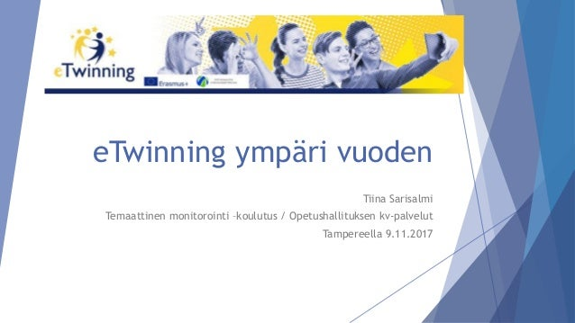 eTwinning ympäri vuoden Tiina Sarisalmi Temaattinen monitorointi –koulutus / Opetushallituksen kv-palvelut Tampereella 9.1...