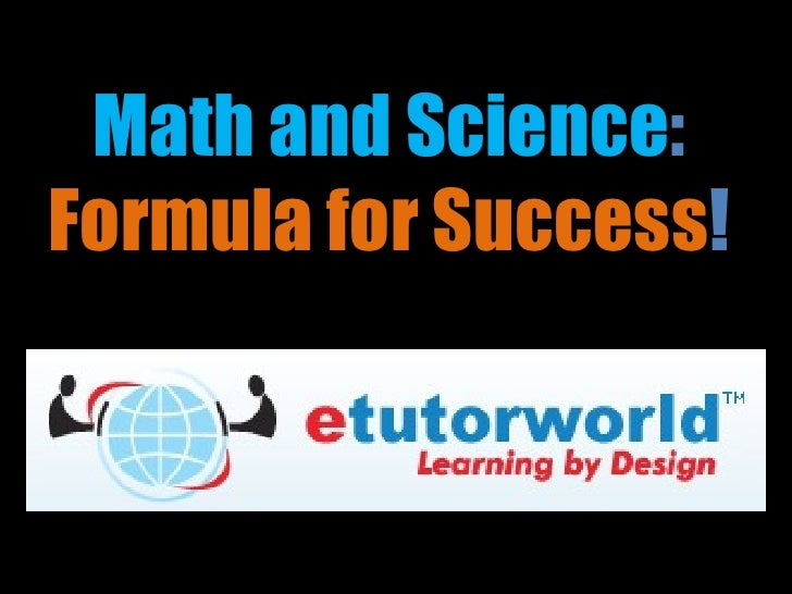 Math and Science :   Formula for Success !