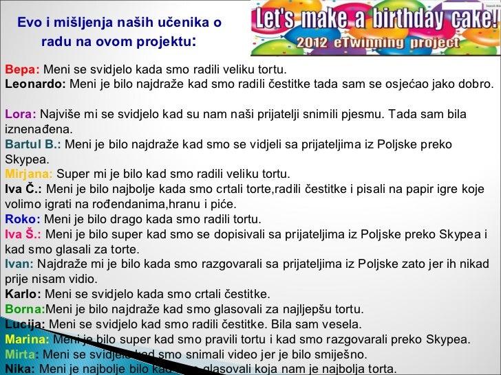 Evo i mišljenja naših učenika o     radu na ovom projektu:Bepa: Meni se svidjelo kada smo radili veliku tortu.Leonardo: Me...
