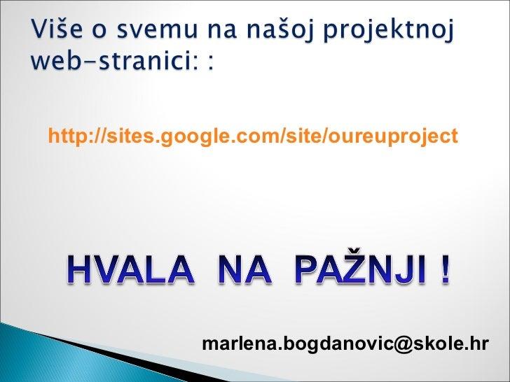 http://sites.google.com/site/oureuproject               marlena.bogdanovic@skole.hr