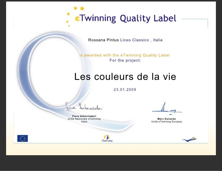 Rossana Pintus Liceo Classico , Italia           is awarded with the eTwinning Quality Label                       For the...