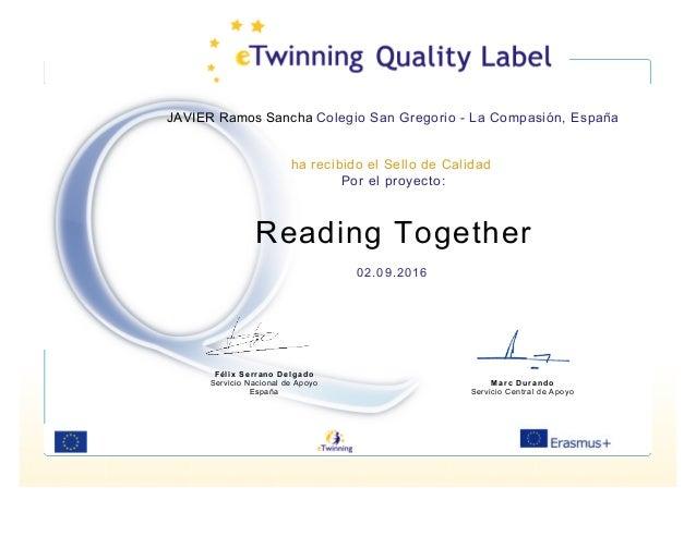 JAVIER Ramos Sancha Colegio San Gregorio - La Compasión, España ha recibido el Sello de Calidad Por el proyecto: Reading T...