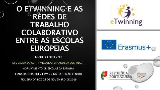 O ETWINNING E AS REDES DE TRABALHO COLABORATIVO ENTRE AS ESCOLAS EUROPEIAS MIGUELA FERNANDES MIGUELA@SAPO.PT | MIGUELA.FER...