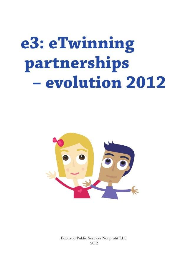 e3: eTwinningpartnerships – evolution 2012    Educatio Public Services Nonprofit LLC                     2012