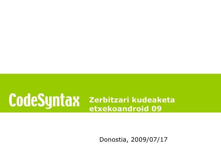 Zerbitzari kudeaketa etxekoandroid 09      Donostia, 2009/07/17