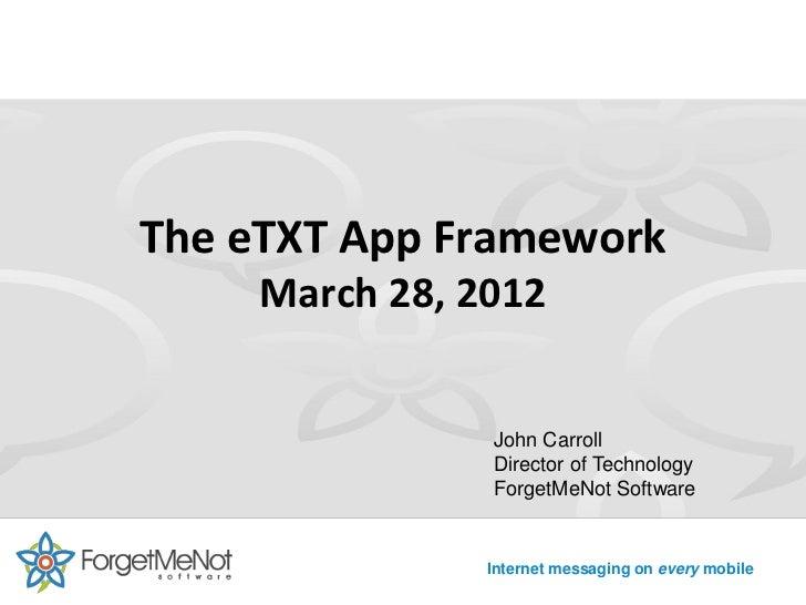 The eTXT App Framework    March 28, 2012               John Carroll               Director of Technology               For...