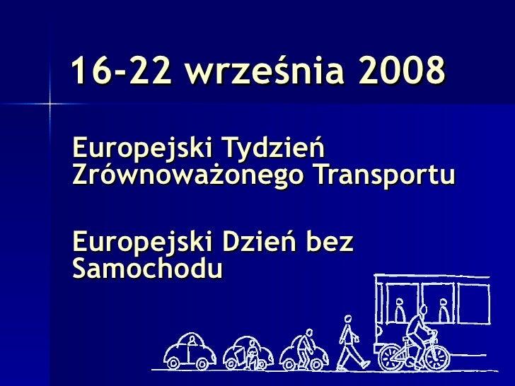 16-22 września 2008   Europejski Tydzień Zrównoważonego Transportu Europejski Dzień bez Samochodu