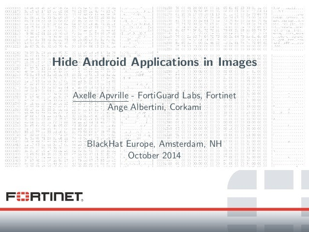 Hide Android Applications in Images Axelle Apvrille - FortiGuard Labs, Fortinet Ange Albertini, Corkami BlackHat Europe, A...