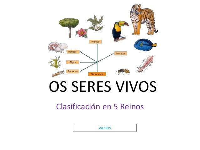 OS SERES VIVOS  Clasificación en 5 Reinos  varios