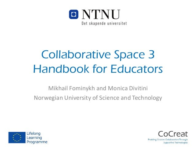 Collaborative Space 3 Handbook for Educators Mikhail Fominykh and Monica Divitini Norwegian University of Science and Tech...