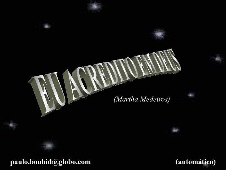 EU ACREDITO EM DEUS (Martha Medeiros) [email_address] (automático)