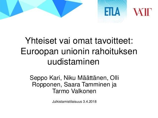 Yhteiset vai omat tavoitteet: Euroopan unionin rahoituksen uudistaminen Seppo Kari, Niku Määttänen, Olli Ropponen, Saara T...
