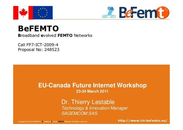 BeFEMTOBroadband evolved FEMTO NetworksCall FP7-ICT-2009-4Proposal No: 248523                       EU-Canada Future Inter...