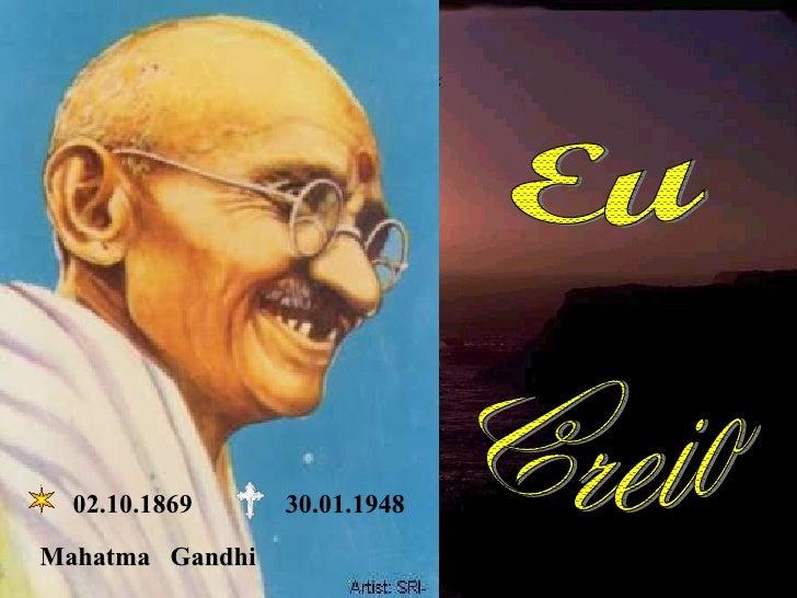 02.10.1869 30.01.1948 Mahatma  Gandhi Eu Creio