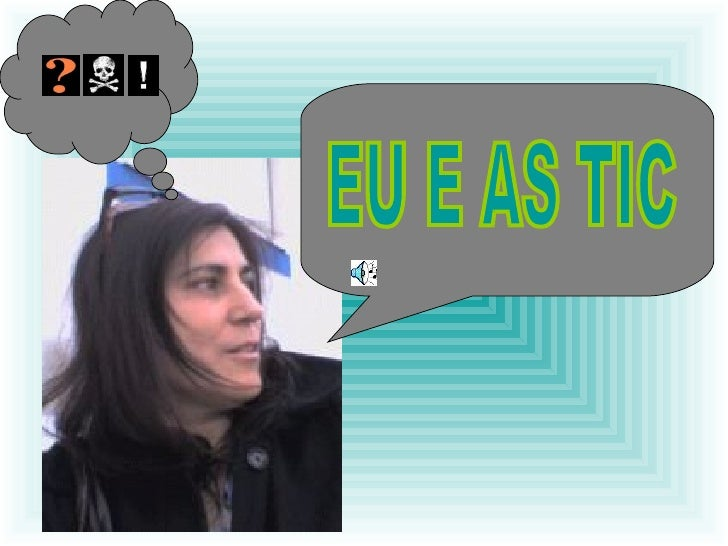 EU E AS TIC