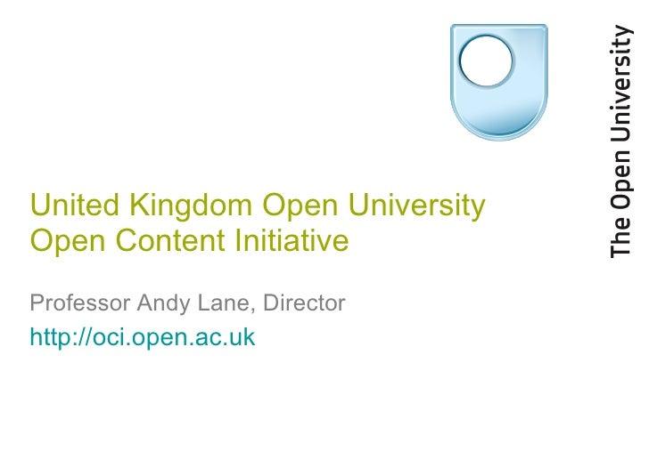 United Kingdom Open University Open Content Initiative Professor Andy Lane, Director http://oci.open.ac.uk