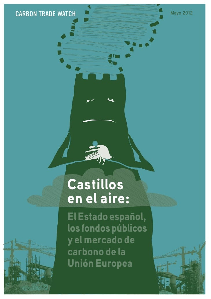 CARBON TRADE WATCH                   Mayo 2012               Castillos               en el aire:               El Estado e...