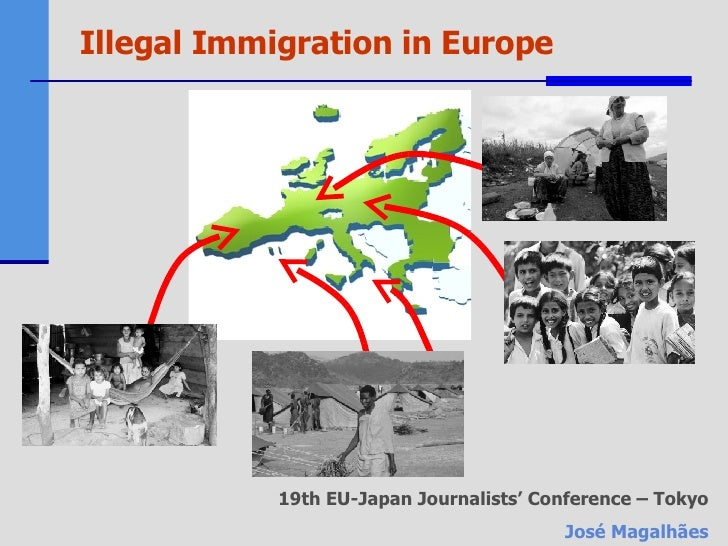 Illegal Immigration in Europe 19th EU-Japan Journalists' Conference – Tokyo José Magalhães