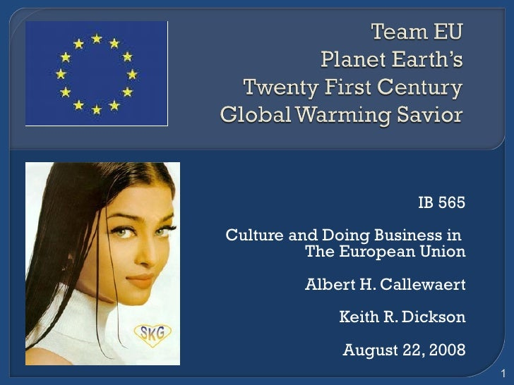 IB 565 Culture and Doing Business in  The European Union Albert H. Callewaert Keith R. Dickson August 22, 2008
