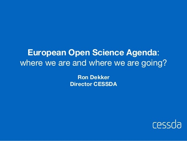 Ron Dekker Director CESSDA European Open Science Agenda: where we are and where we are going?