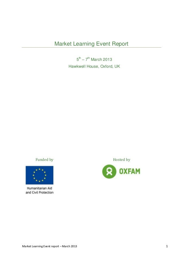 Market Learning Event report – March 2013 1 Market Learning Event Report 5th – 7th March 2013 Hawkwell House, Oxford, UK F...
