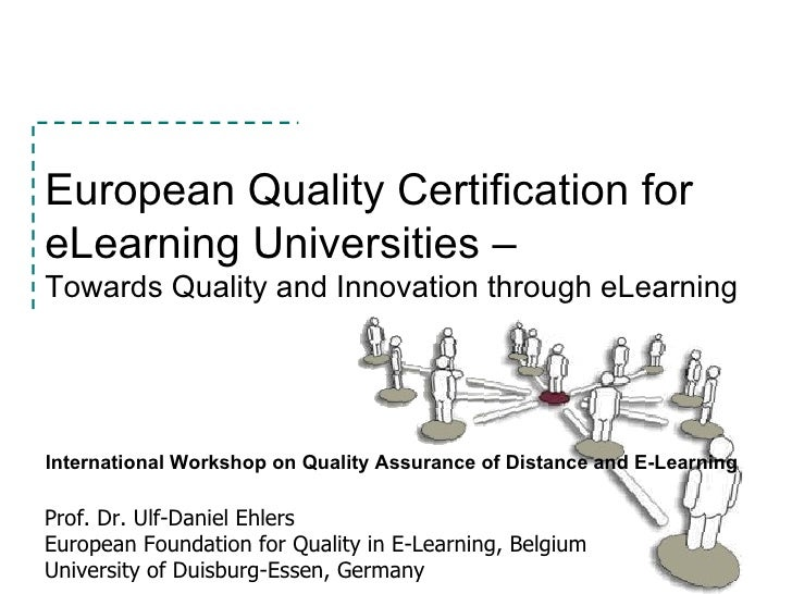 European Quality Certification for eLearning Universities –  Towards Quality and Innovation through eLearning   Prof. Dr. ...