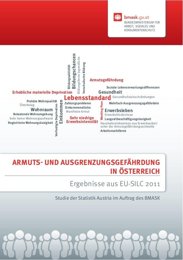 Studie der Statistik Austria im Auftrag des BMASKARMUTS- UND AUSGRENZUNGSGEFÄHRDUNGIN ÖSTERREICHErgebnisse aus EU-SILC 201...