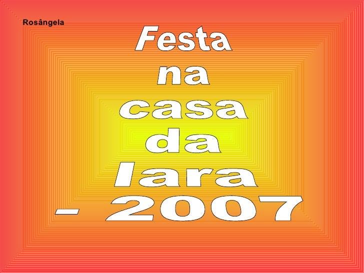 Festa na casa da Iara - 2007 Rosângela