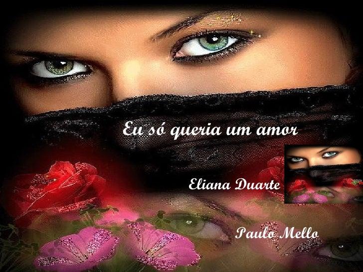 Eu só queria um amor Eliana Duarte Paulo Mello