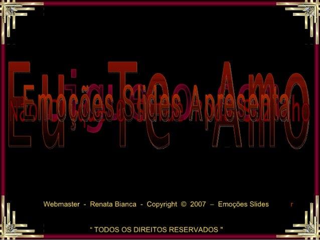 """Webmaster - Renata Bianca - Copyright © 2007 - Emoções Slides  """" TODOS OS DIREITOS RESERVADOS """""""