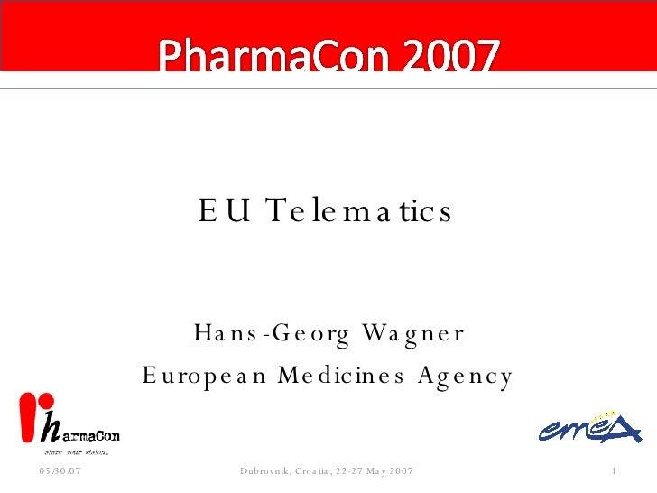 EU Telematics Hans-Georg Wagner European Medicines Agency 05/26/09 Dubrovnik, Croatia, 22-27 May 2007