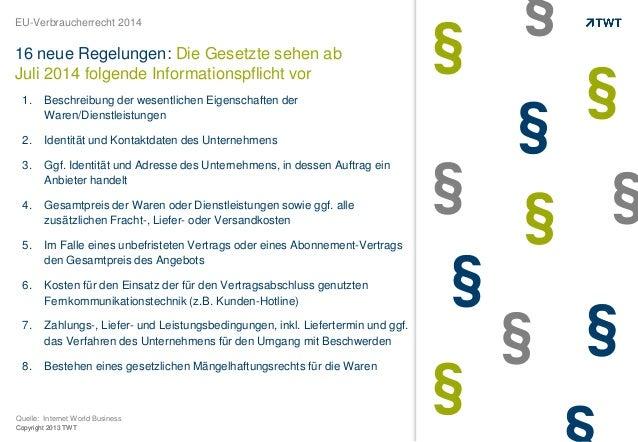 Copyright 2013 TWT EU-Verbraucherrecht 2014 16 neue Regelungen: Die Gesetzte sehen ab Juli 2014 folgende Informationspflic...
