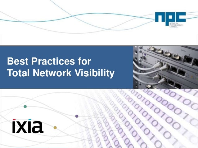 www.np-channel.com Net Optics Confidential and ProprietaryNet Optics Confidential and Proprietary Best Practices for Total...