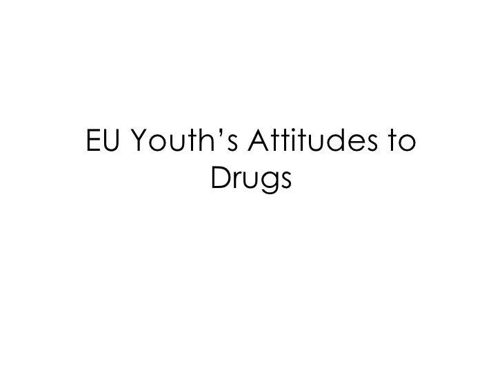 EU Youth's Attitudes to Drugs