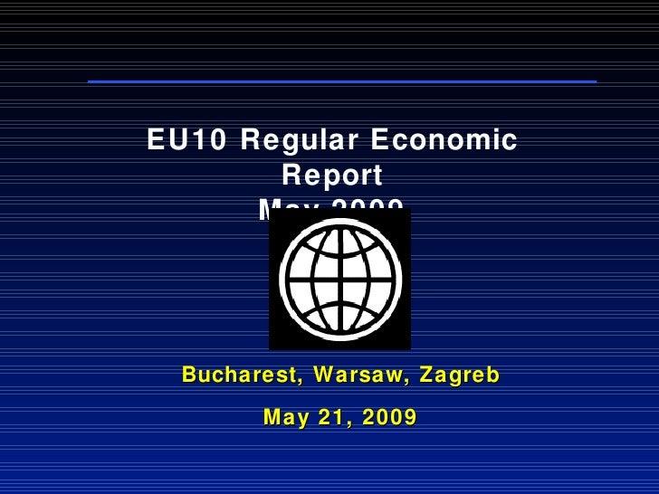 Bucharest, Warsaw, Zagreb May 21, 2009 EU10 Regular Economic Report May  200 9