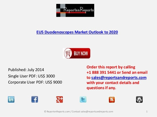 EU5 Duodenoscopes Market Outlook to 2020 Published: July 2014 Single User PDF: US$ 3000 Corporate User PDF: US$ 9000 Order...