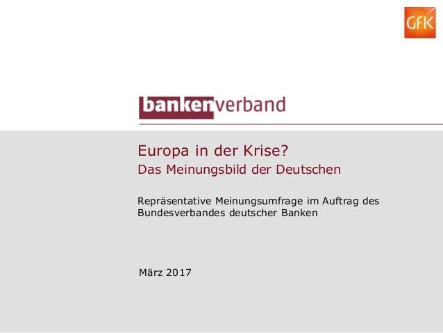 Europa in der Krise? Das Meinungsbild der Deutschen Repräsentative Meinungsumfrage im Auftrag des Bundesverbandes deutsche...