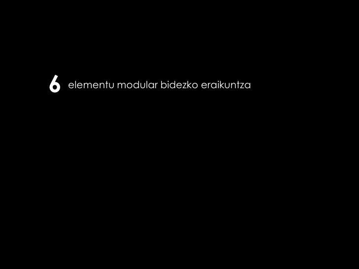 6 elementu modular bidezko eraikuntza