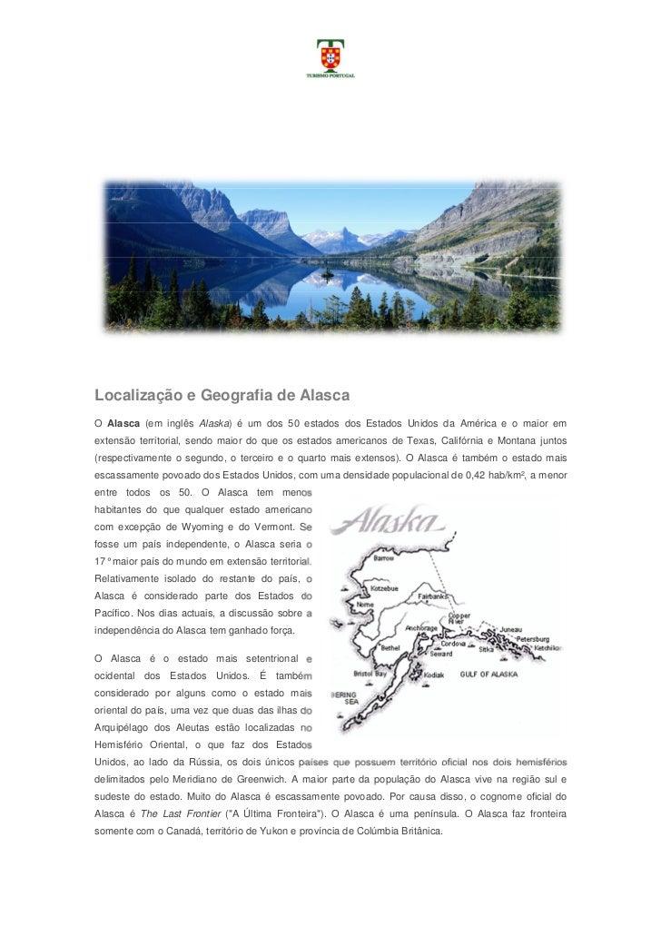 Localização e Geografia de AlascaO Alasca (em inglês Alaska) é um dos 50 estados dos Estados Unidos da América e o maior e...