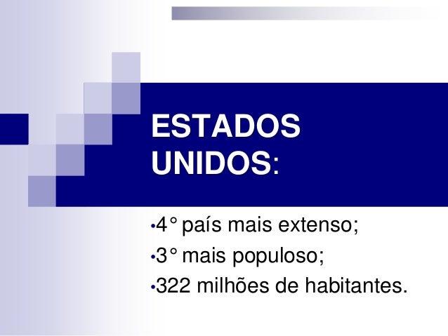 ESTADOS UNIDOS: •4° país mais extenso; •3° mais populoso; •322 milhões de habitantes.