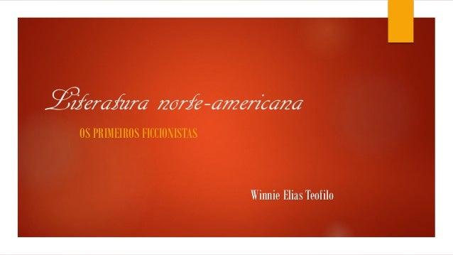 Literatura norte-americana OS PRIMEIROS FICCIONISTAS Winnie Elias Teofilo
