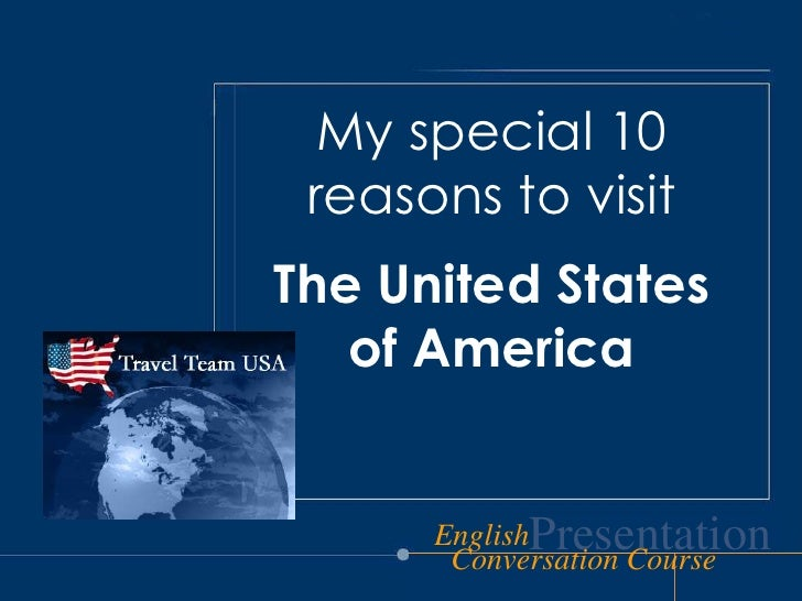 My special 10 reasonstovisit<br />TheUnitedStates  of America<br />