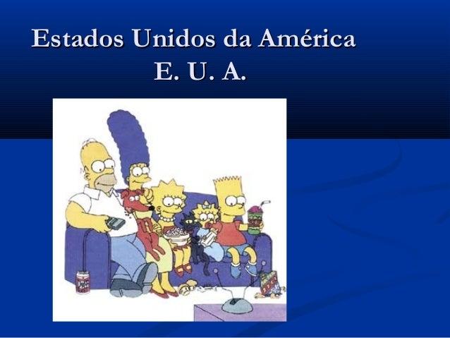Estados Unidos da AméricaEstados Unidos da América E. U. A.E. U. A.