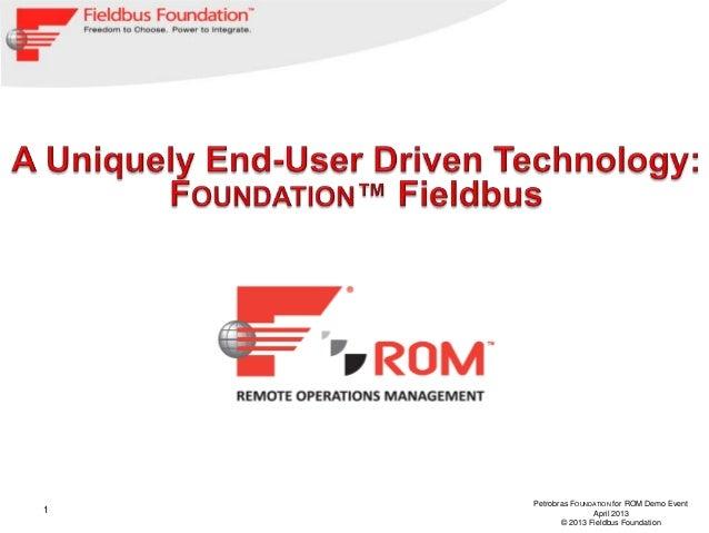 1Petrobras FOUNDATION for ROM Demo EventApril 2013© 2013 Fieldbus Foundation