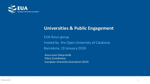 Universities & Public Engagement EUA focus group hosted by the Open University of Catalonia Barcelona, 19 January 2018 1© ...