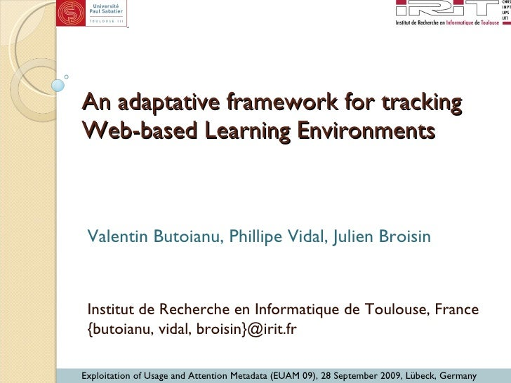 An adaptative framework for tracking Web-based Learning Environments Valentin Butoianu, Phillipe Vidal, Julien Broisin Ins...